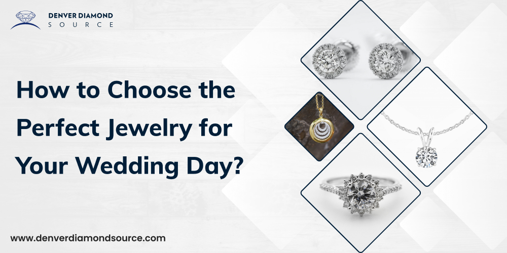 How to Choose the Perfect Jewelry for Your Wedding Day