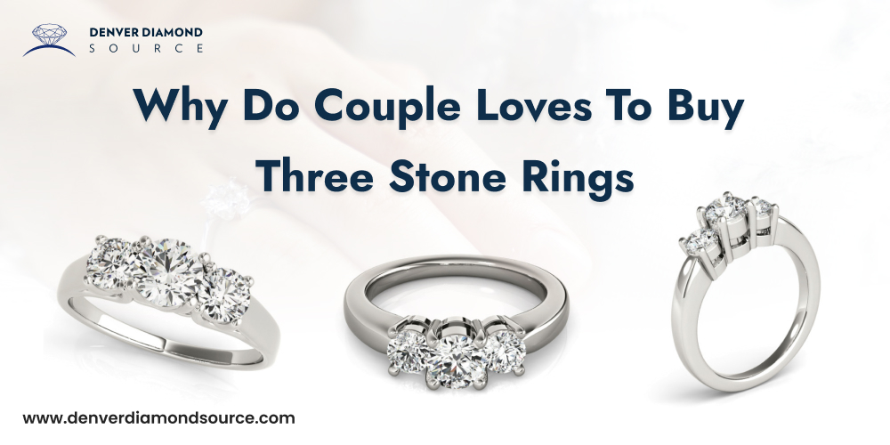 Why Do Couple Loves To Buy Three Stone Rings blog