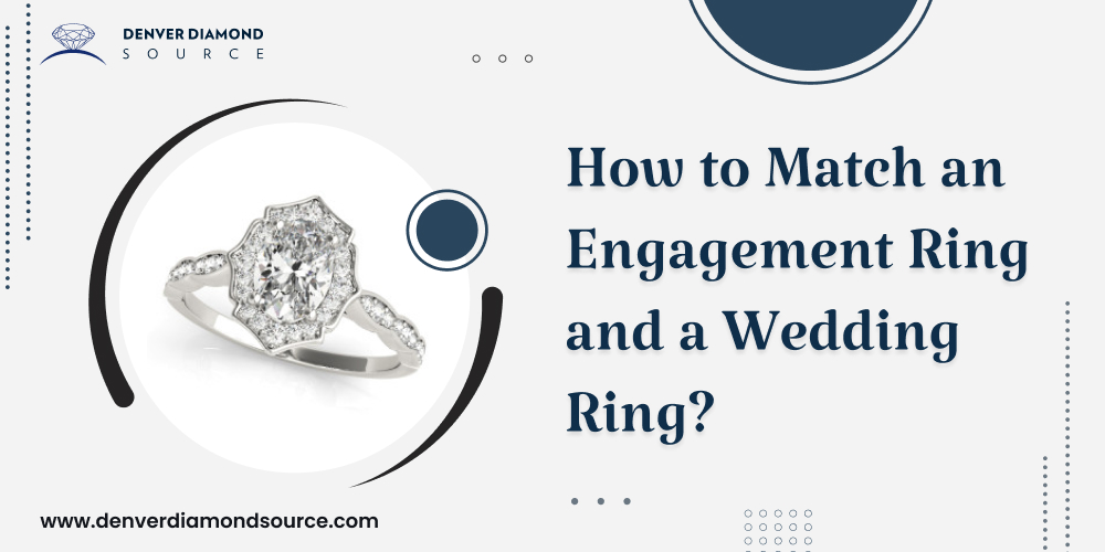 How to Match an Engagement Ring and a Wedding Ring_
