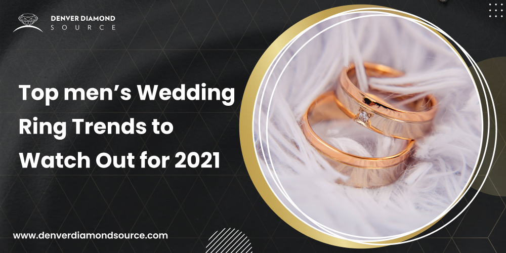 Top men's Wedding Ring Trends to Watch Out for 2021