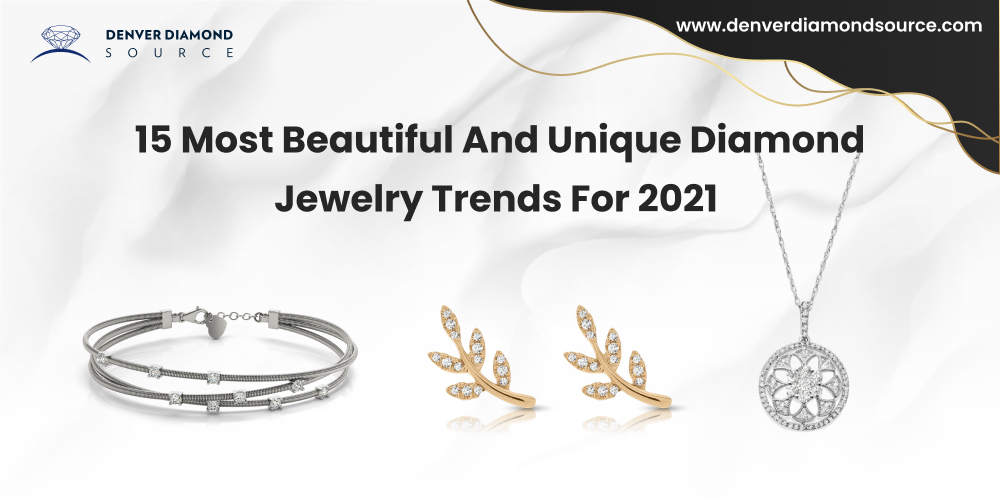 15 Most Beautiful and Unique Diamond Jewelry Trends for 2021